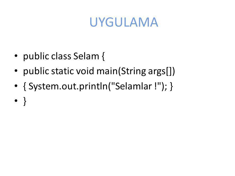 UYGULAMA public class Selam { public static void main(String args[])